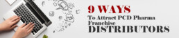 Unibiotech Formulations 9 Ways To Attract PCD Pharma Franchise Distributors
